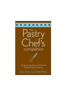 The Pastry Chef`s Companion: A Comprehensive Resource Guide for the Baking and Pastry Professional