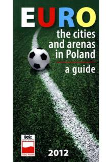 Euro. The cities and arenas in Poland. A guide 2012